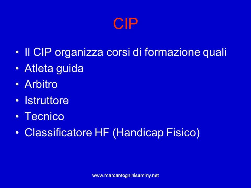 www.marcantogninisammy.net CIP Il CIP organizza corsi di formazione quali Atleta guida Arbitro Istruttore Tecnico Classificatore HF (Handicap Fisico)