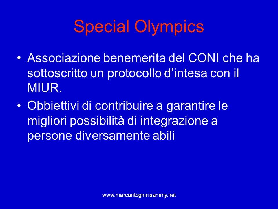 www.marcantogninisammy.net Special Olympics Associazione benemerita del CONI che ha sottoscritto un protocollo dintesa con il MIUR. Obbiettivi di cont