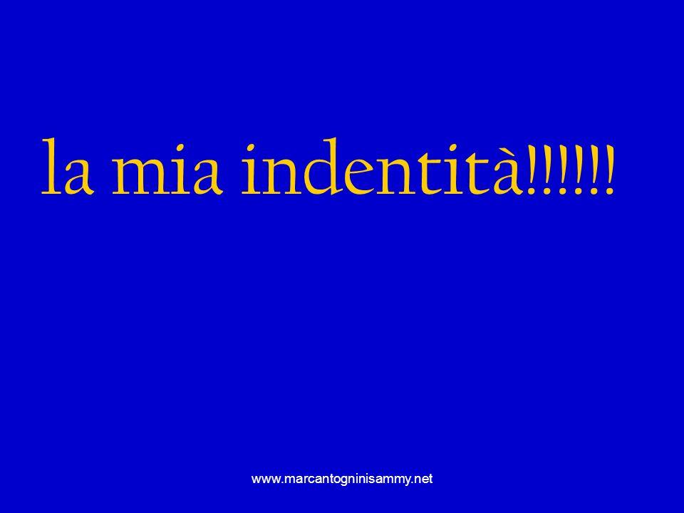 www.marcantogninisammy.net la mia indentità!!!!!!