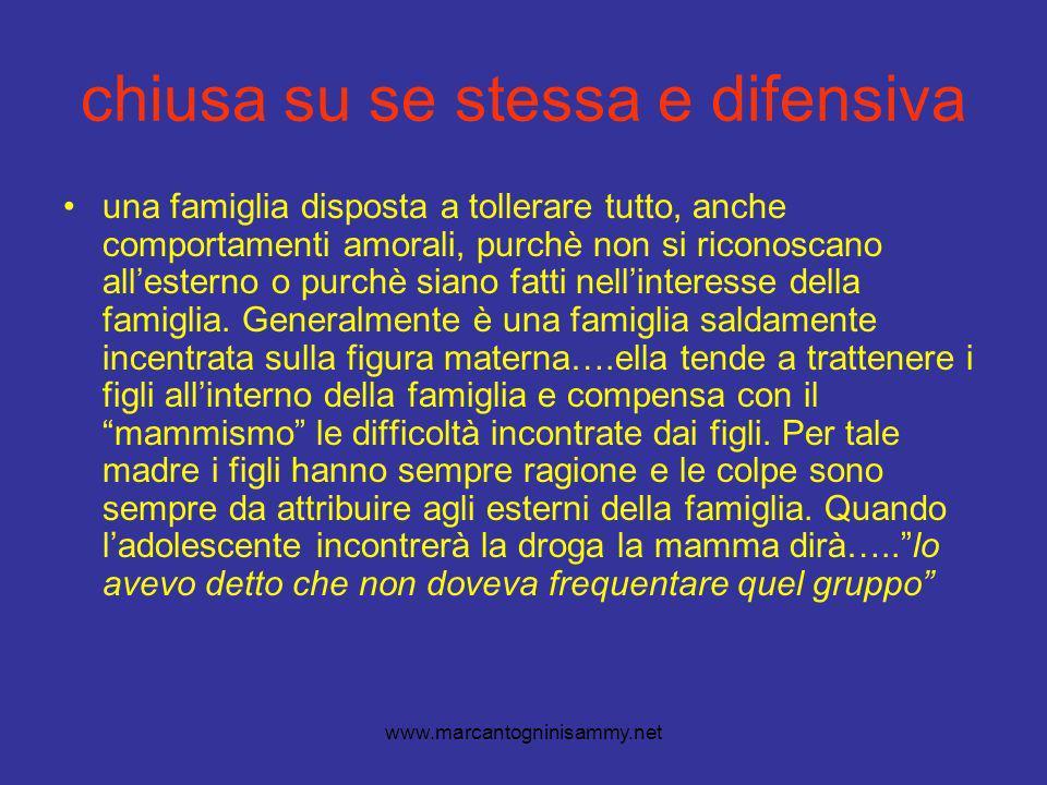 www.marcantogninisammy.net chiusa su se stessa e difensiva una famiglia disposta a tollerare tutto, anche comportamenti amorali, purchè non si riconoscano allesterno o purchè siano fatti nellinteresse della famiglia.