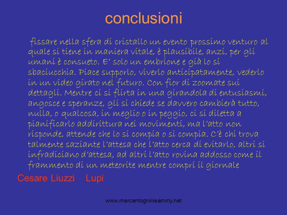 www.marcantogninisammy.net conclusioni fissare nella sfera di cristallo un evento prossimo venturo al quale si tiene in maniera vitale, è plausibile, anzi, per gli umani è consueto.