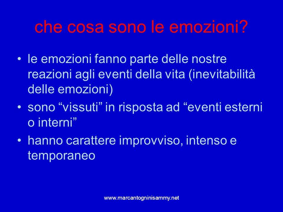 www.marcantogninisammy.net che cosa sono le emozioni? le emozioni fanno parte delle nostre reazioni agli eventi della vita (inevitabilità delle emozio