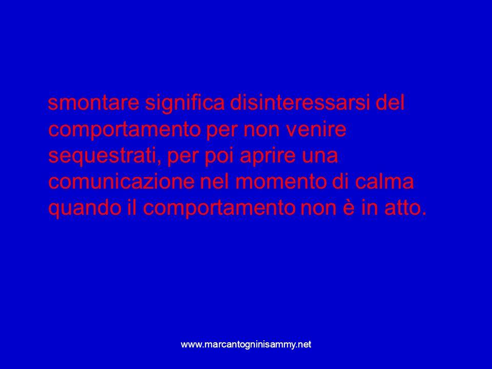 www.marcantogninisammy.net smontare significa disinteressarsi del comportamento per non venire sequestrati, per poi aprire una comunicazione nel momen
