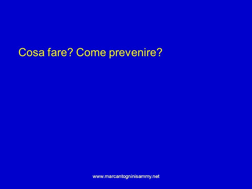 www.marcantogninisammy.net Cosa fare? Come prevenire?
