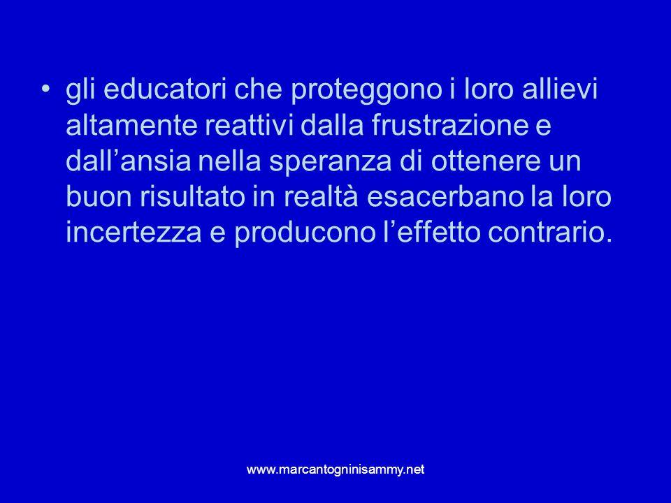 www.marcantogninisammy.net gli educatori che proteggono i loro allievi altamente reattivi dalla frustrazione e dallansia nella speranza di ottenere un