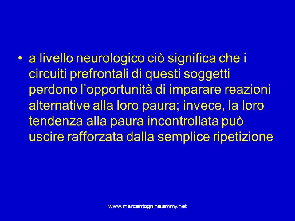 www.marcantogninisammy.net a livello neurologico ciò significa che i circuiti prefrontali di questi soggetti perdono lopportunità di imparare reazioni