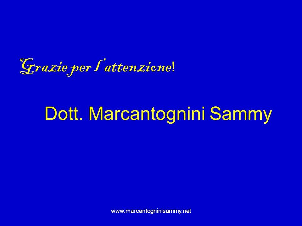 www.marcantogninisammy.net Grazie per lattenzione ! Dott. Marcantognini Sammy