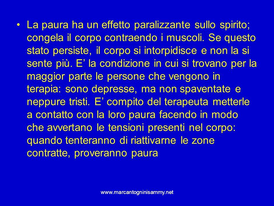www.marcantogninisammy.net La paura ha un effetto paralizzante sullo spirito; congela il corpo contraendo i muscoli. Se questo stato persiste, il corp
