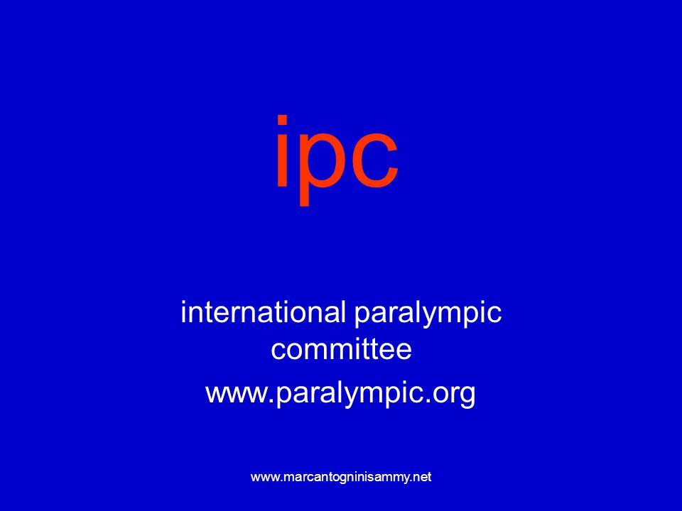 www.marcantogninisammy.net IPC È la struttura di governo del movimento paralimpico Organizza le olimpiadi estive ed invernali Funziona come federazione internazionale per 9 sports