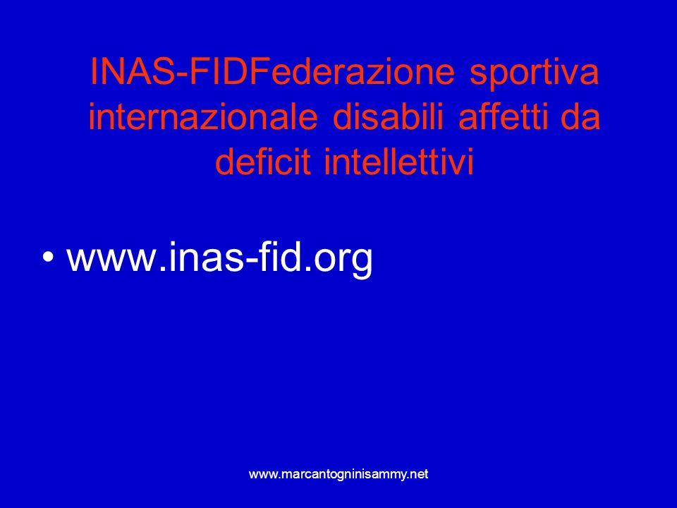 www.marcantogninisammy.net INAS-FIDFederazione sportiva internazionale disabili affetti da deficit intellettivi www.inas-fid.org