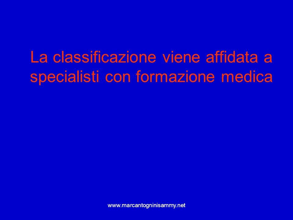 www.marcantogninisammy.net La classificazione viene affidata a specialisti con formazione medica