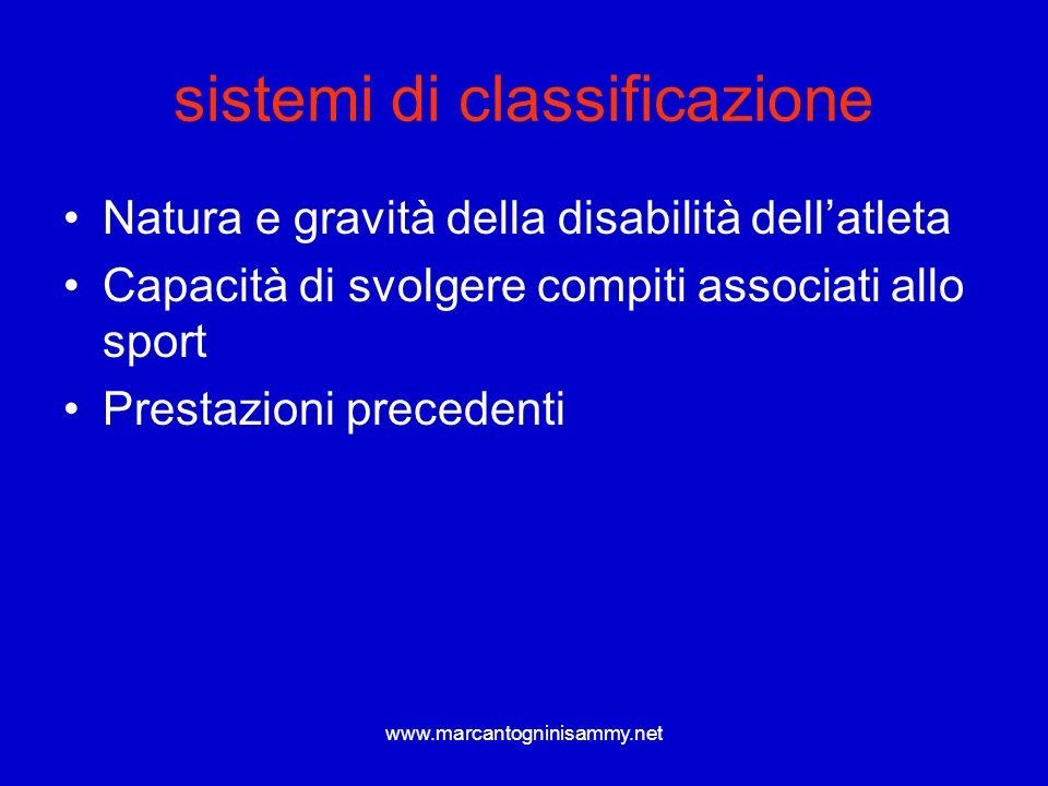 www.marcantogninisammy.net sistemi di classificazione Natura e gravità della disabilità dellatleta Capacità di svolgere compiti associati allo sport P