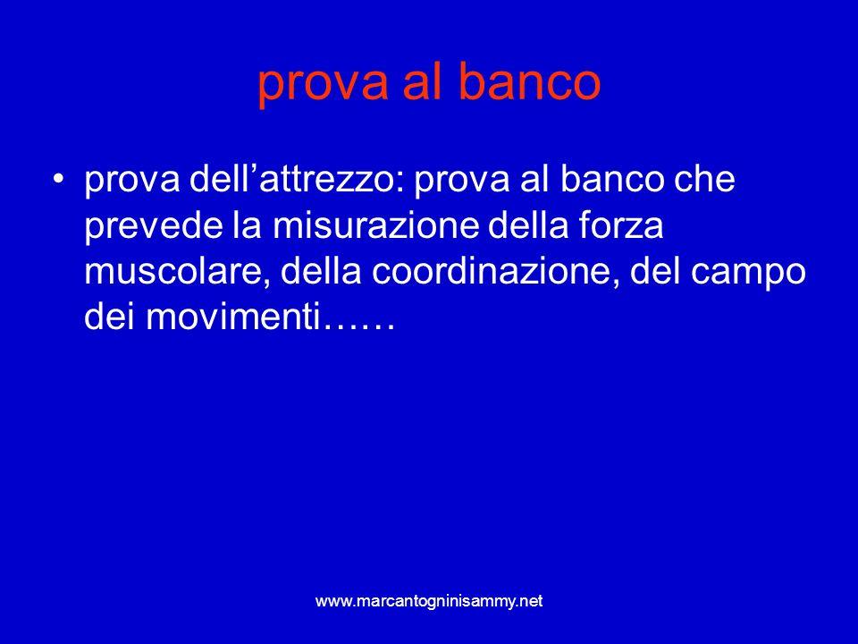 www.marcantogninisammy.net prova al banco prova dellattrezzo: prova al banco che prevede la misurazione della forza muscolare, della coordinazione, de