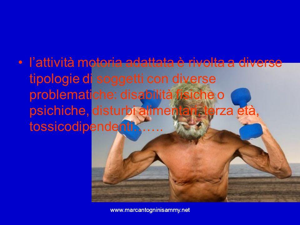 www.marcantogninisammy.net lattività motoria adattata è rivolta a diverse tipologie di soggetti con diverse problematiche: disabilità fisiche o psichi