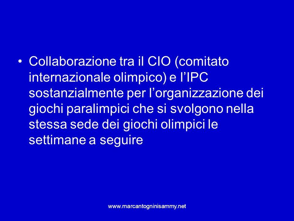 www.marcantogninisammy.net Collaborazione tra il CIO (comitato internazionale olimpico) e lIPC sostanzialmente per lorganizzazione dei giochi paralimp
