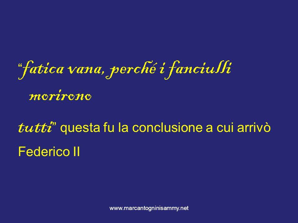 www.marcantogninisammy.net fatica vana, perché i fanciulli morirono tutti questa fu la conclusione a cui arrivò Federico II
