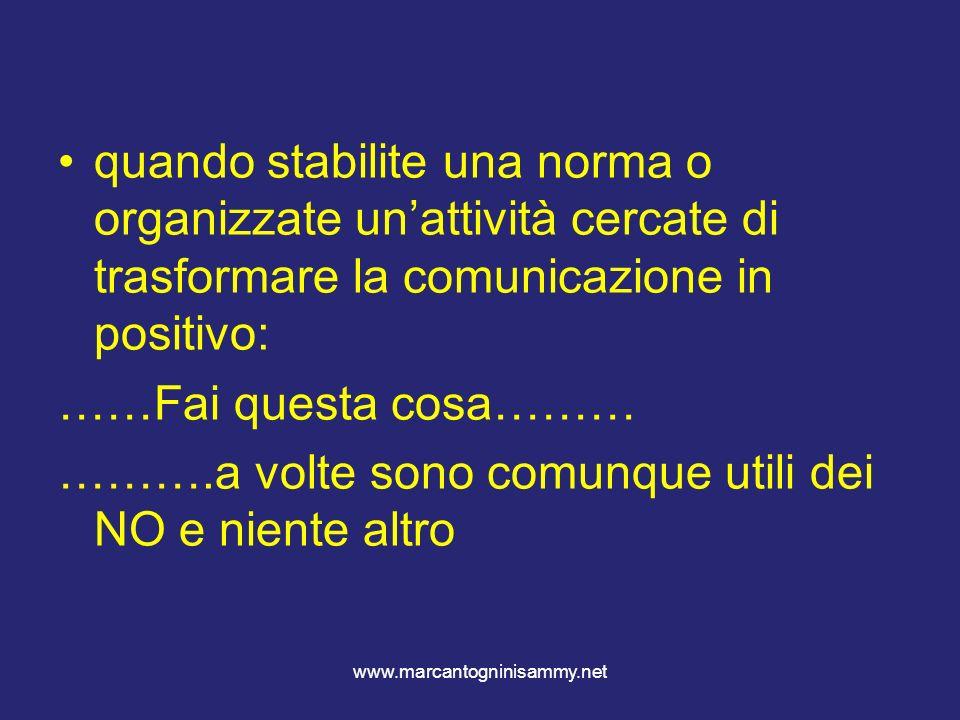 www.marcantogninisammy.net quando stabilite una norma o organizzate unattività cercate di trasformare la comunicazione in positivo: ……Fai questa cosa…