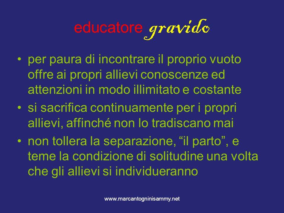 www.marcantogninisammy.net educatore gravido per paura di incontrare il proprio vuoto offre ai propri allievi conoscenze ed attenzioni in modo illimit