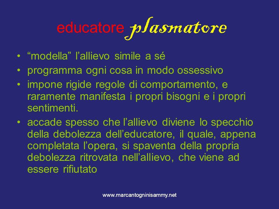 www.marcantogninisammy.net educatore plasmatore modella lallievo simile a sé programma ogni cosa in modo ossessivo impone rigide regole di comportamen