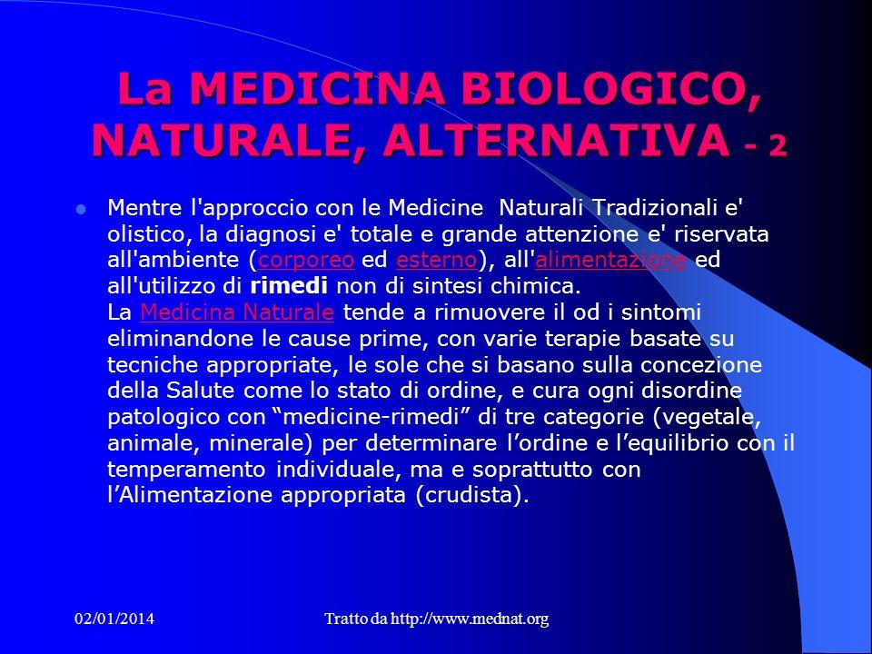 02/01/2014Tratto da http://www.mednat.org Introduzione alla MEDICINA BIOLOGICO, NATURALE, ALTERNATIVA - 1 Essa è la Scienza che procede indagando sull