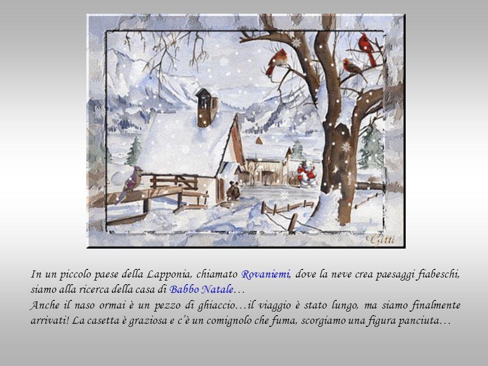 Rovaniemi, Babbo Natale In un piccolo paese della Lapponia, chiamato Rovaniemi, dove la neve crea paesaggi fiabeschi, siamo alla ricerca della casa di
