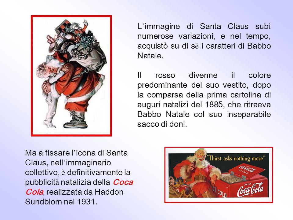 L immagine di Santa Claus sub ì numerose variazioni, e nel tempo, acquistò su di s é i caratteri di Babbo Natale. Il rosso divenne il colore predomina