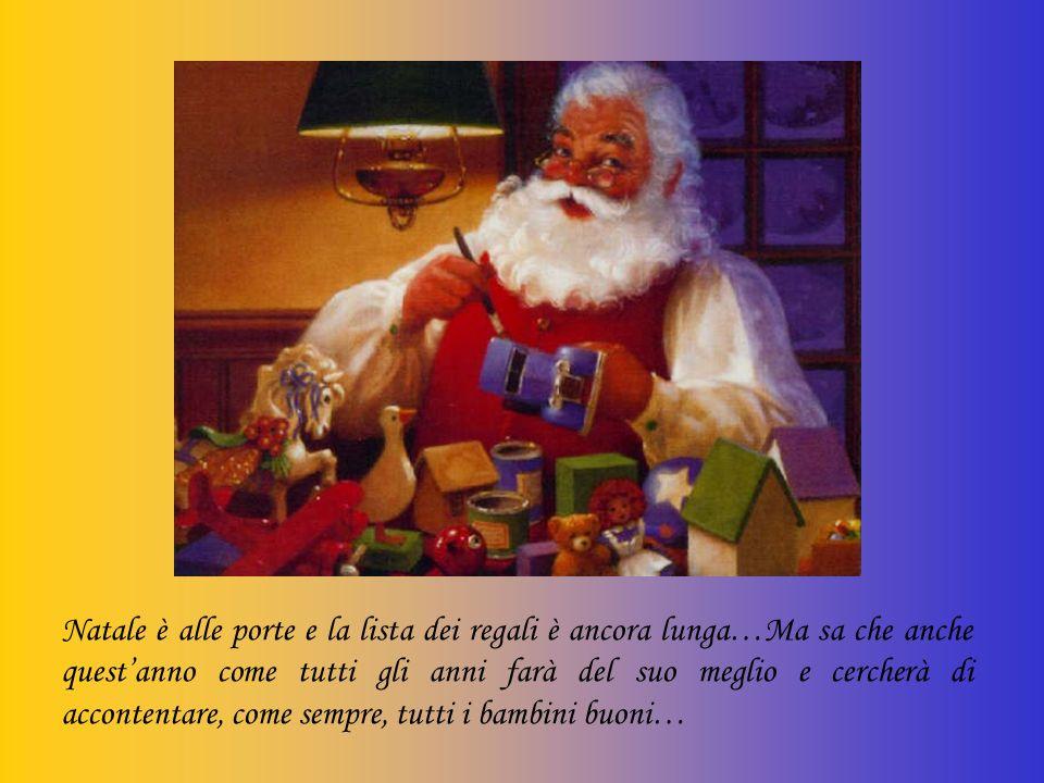 Natale è alle porte e la lista dei regali è ancora lunga…Ma sa che anche questanno come tutti gli anni farà del suo meglio e cercherà di accontentare,