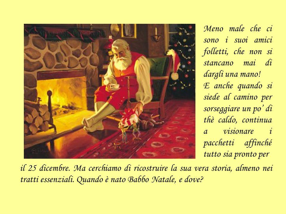 Le origini del mito di Babbo Natale, reso famoso dalla celebre pubblicità della Coca Cola, risalgono addirittura al IV sec.