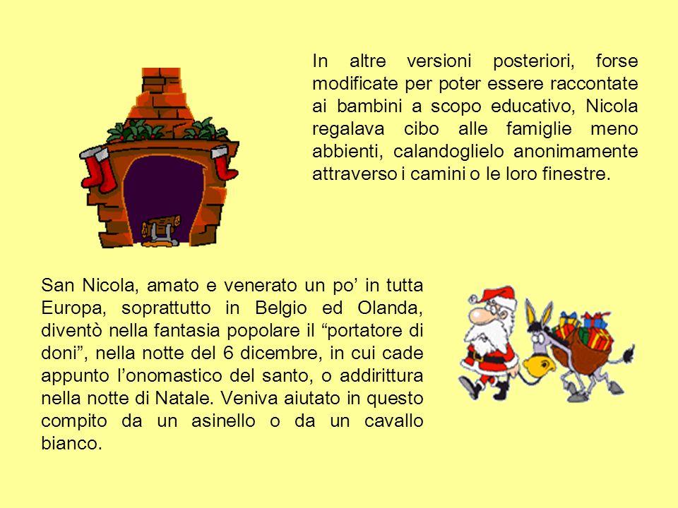 San Nicola, amato e venerato un po in tutta Europa, soprattutto in Belgio ed Olanda, diventò nella fantasia popolare il portatore di doni, nella notte