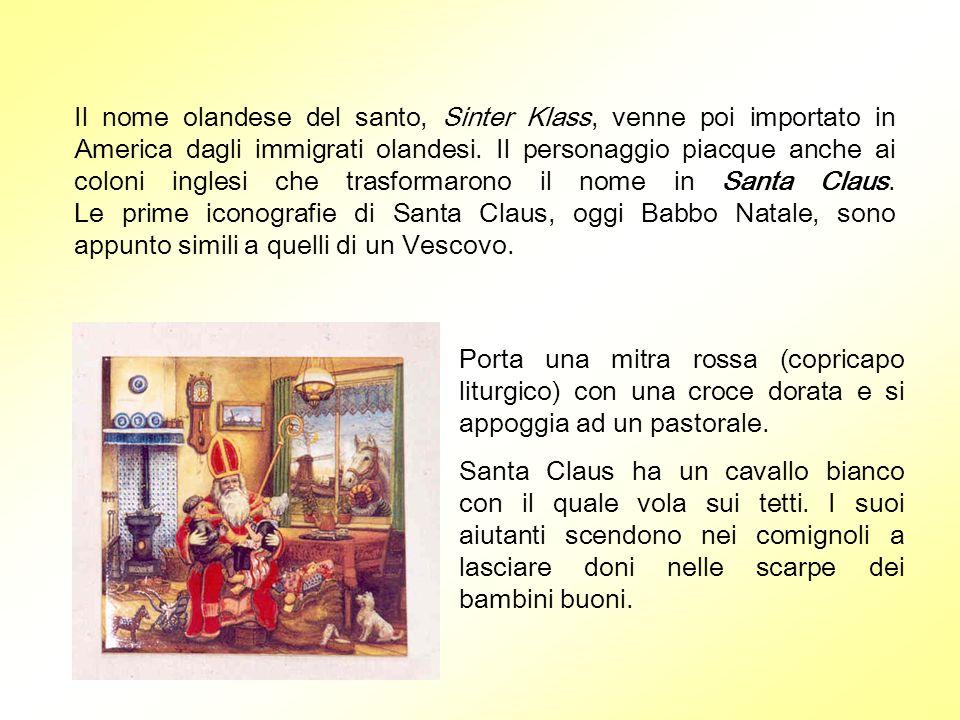 Il nome olandese del santo, Sinter Klass, venne poi importato in America dagli immigrati olandesi. Il personaggio piacque anche ai coloni inglesi che