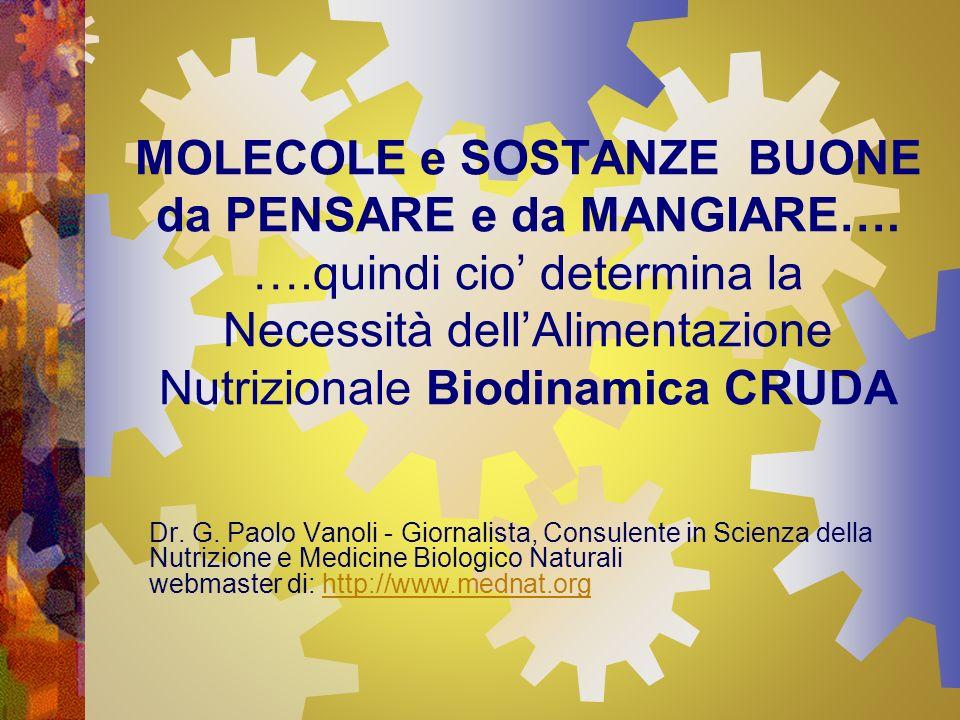 MOLECOLE e SOSTANZE BUONE da PENSARE e da MANGIARE…. ….quindi cio determina la Necessità dellAlimentazione Nutrizionale Biodinamica CRUDA Dr. G. Paolo