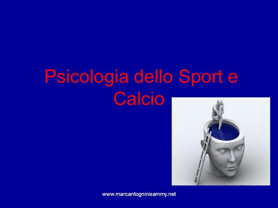 www.marcantogninisammy.net Psicologia dello Sport e Calcio