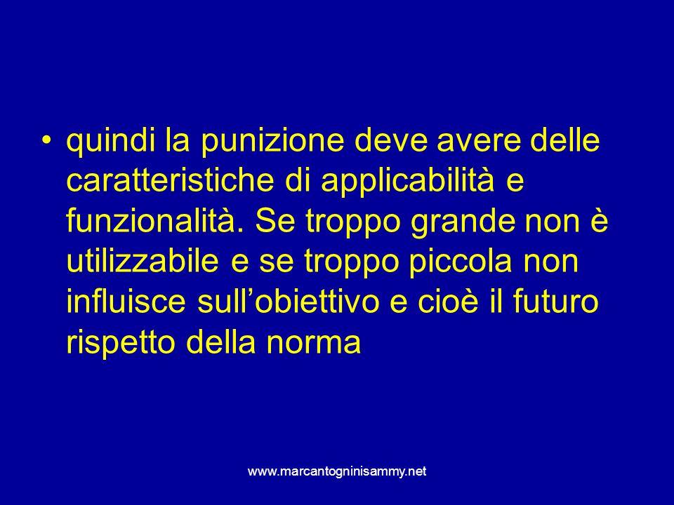www.marcantogninisammy.net quindi la punizione deve avere delle caratteristiche di applicabilità e funzionalità. Se troppo grande non è utilizzabile e