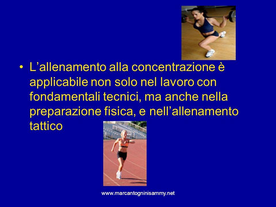 www.marcantogninisammy.net Lallenamento alla concentrazione è applicabile non solo nel lavoro con fondamentali tecnici, ma anche nella preparazione fi