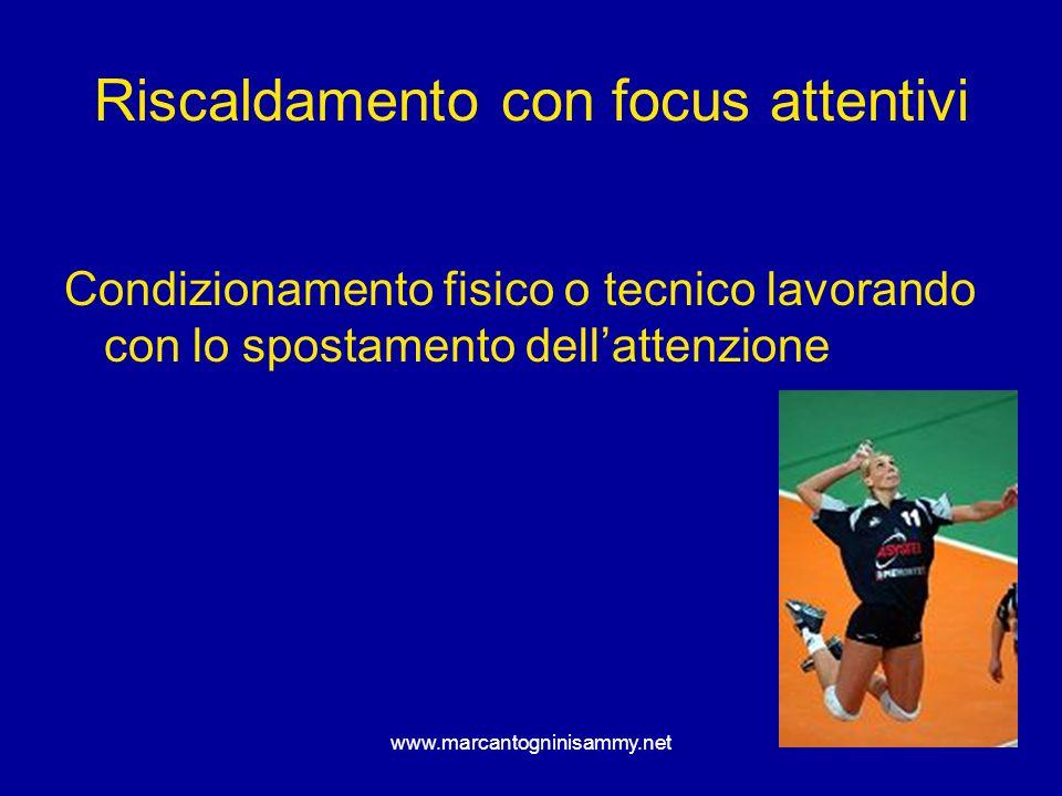 www.marcantogninisammy.net Riscaldamento con focus attentivi Condizionamento fisico o tecnico lavorando con lo spostamento dellattenzione