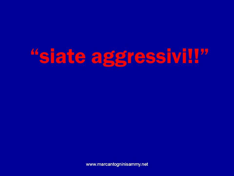 siate aggressivi!! www.marcantogninisammy.net