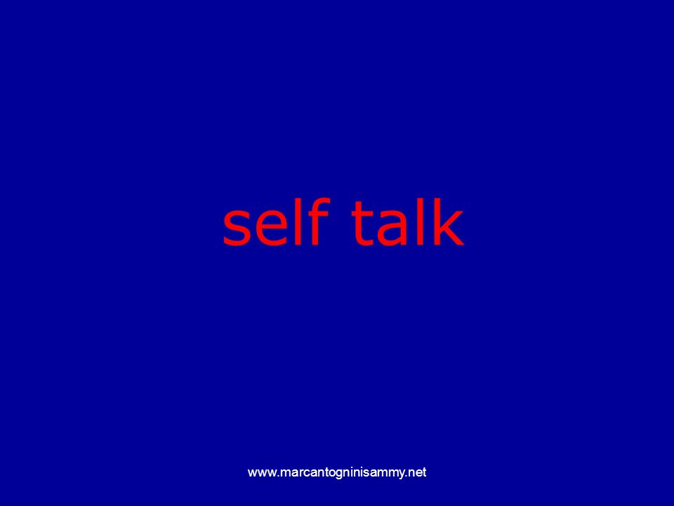 www.marcantogninisammy.net self talk