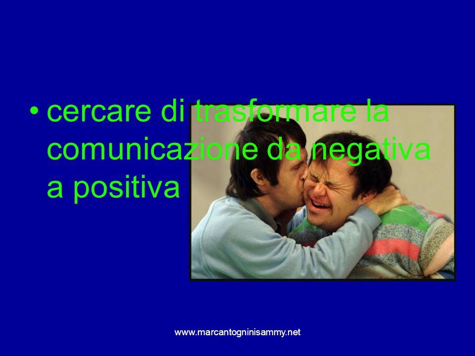 www.marcantogninisammy.net cercare di trasformare la comunicazione da negativa a positiva
