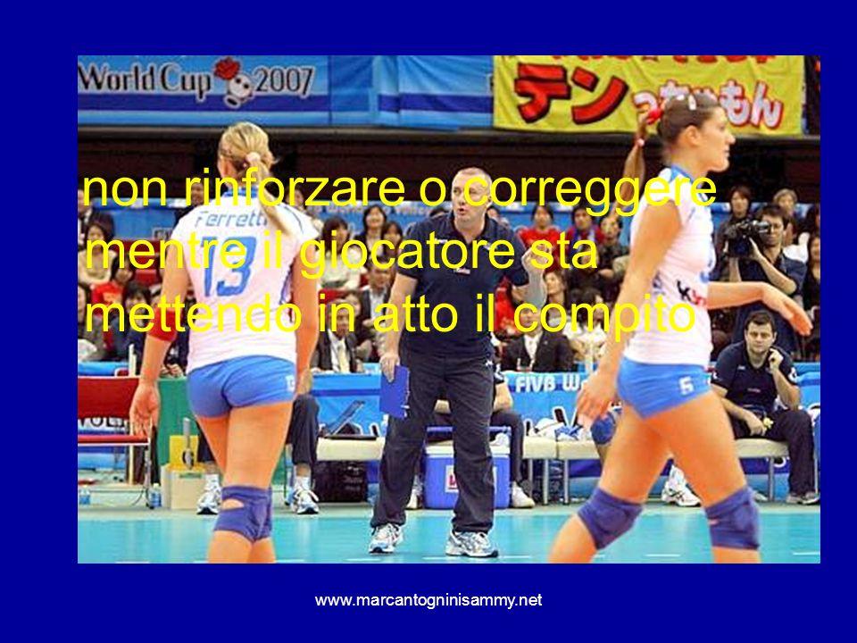 www.marcantogninisammy.net non rinforzare o correggere mentre il giocatore sta mettendo in atto il compito