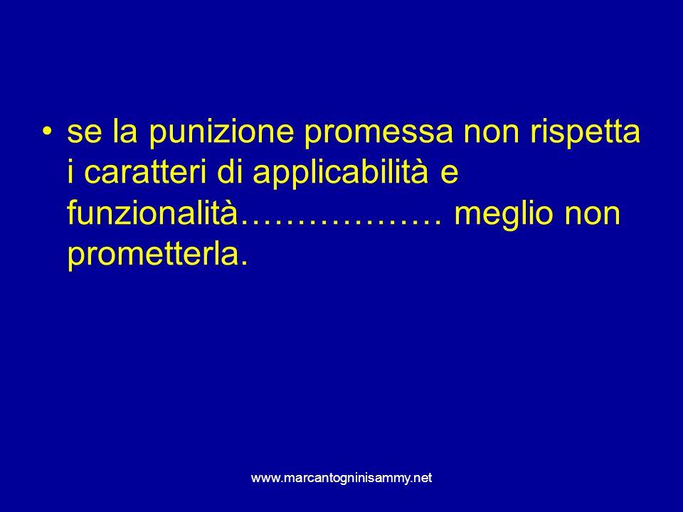 www.marcantogninisammy.net se la punizione promessa non rispetta i caratteri di applicabilità e funzionalità……………… meglio non prometterla.