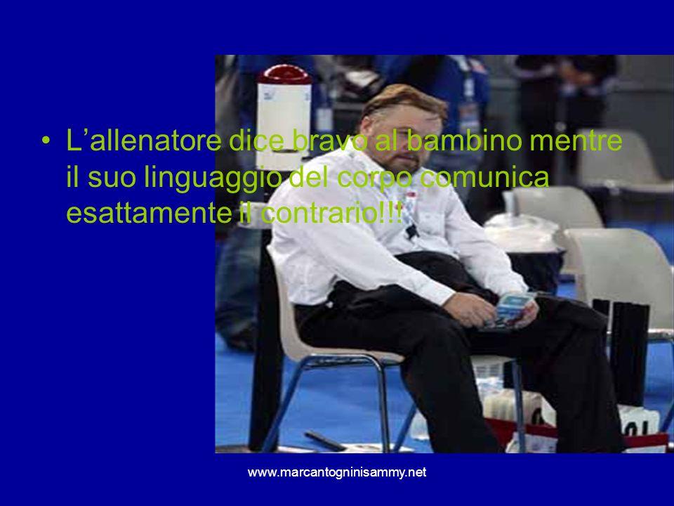www.marcantogninisammy.net Lallenatore dice bravo al bambino mentre il suo linguaggio del corpo comunica esattamente il contrario!!!