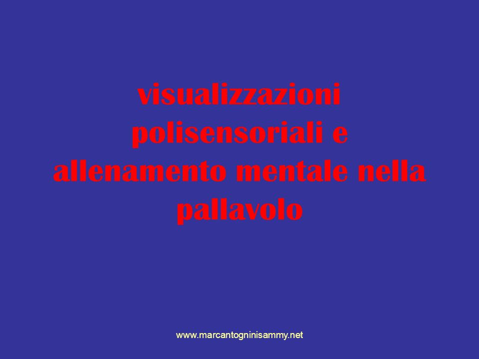 www.marcantogninisammy.net visualizzazioni polisensoriali e allenamento mentale nella pallavolo