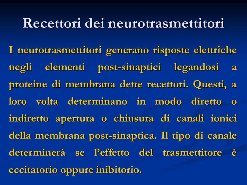 Recettori dei neurotrasmettitori I neurotrasmettitori generano risposte elettriche negli elementi post-sinaptici legandosi a proteine di membrana dett