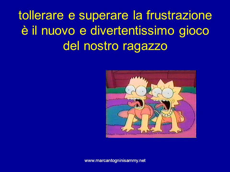 www.marcantogninisammy.net tollerare e superare la frustrazione è il nuovo e divertentissimo gioco del nostro ragazzo
