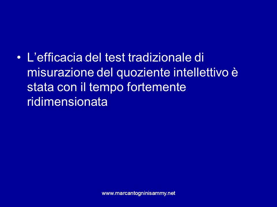 Lefficacia del test tradizionale di misurazione del quoziente intellettivo è stata con il tempo fortemente ridimensionata www.marcantogninisammy.net