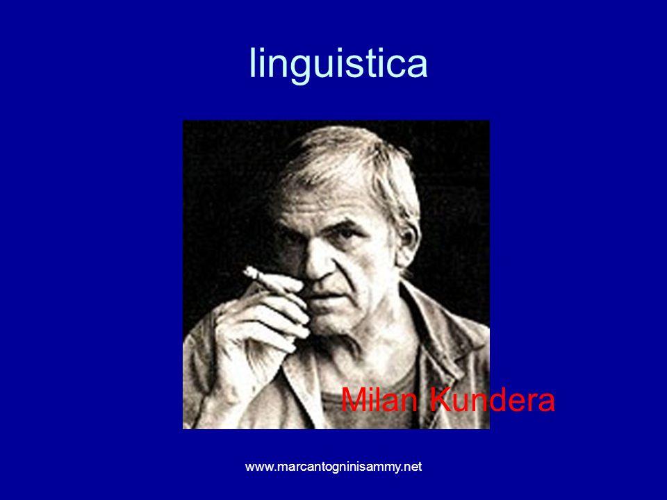 linguistica www.marcantogninisammy.net Milan Kundera