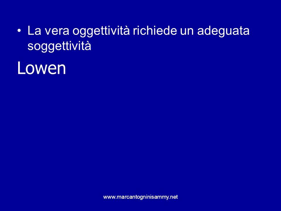 www.marcantogninisammy.net La vera oggettività richiede un adeguata soggettività Lowen