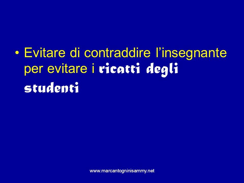 www.marcantogninisammy.net Evitare di contraddire linsegnante per evitare i ricatti degli studenti