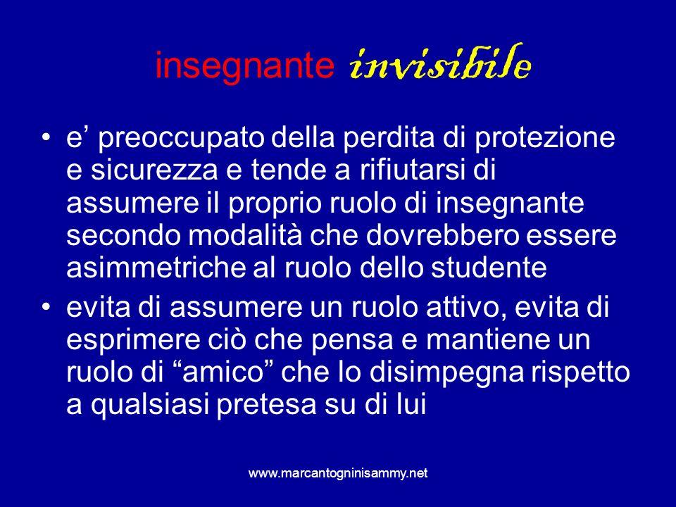 www.marcantogninisammy.net insegnante invisibile e preoccupato della perdita di protezione e sicurezza e tende a rifiutarsi di assumere il proprio ruo