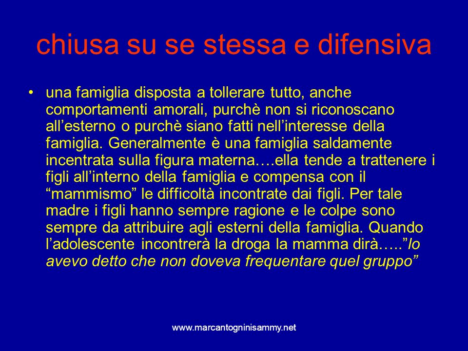 www.marcantogninisammy.net chiusa su se stessa e difensiva una famiglia disposta a tollerare tutto, anche comportamenti amorali, purchè non si riconos